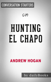Hunting El Chapo: The Inside Story of the American Lawman Who Captured the World's Most-Wanted Drug Lord by Andrew Hogan: Conversation Starters