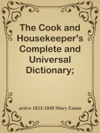 The Cook And Housekeepers Complete And Universal Dictionary Including A System Of Modern Cookery In All Its Various Branches Adapted To The Use Of Private Families