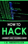How To Hack A Beginners Guide To Becoming A Hacker