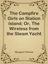 The Campfire Girls On Station Island Or The Wireless From The Steam Yacht