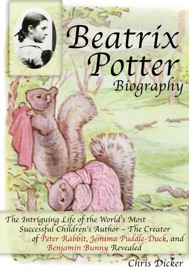 Beatrix Potter Biography The Intriguing Life Of The World S Most Successful Children S Author The Creator Of Peter Rabbit Jemima Puddle Duck And Benjamin Bunny Revealed