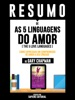 Resumo De As 5 Linguagens Do Amor (The 5 Love Languages): Como Expressar Um Compromisso De Amor A Seu Cônjuge - De Gary Chapman