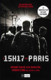 Le 15h17 Pour Paris L Histoire D Un Train D Un Terrorriste Et De Trois H Ros