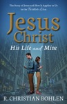 Jesus Christ His Life And Mine The Story Of Jesus And How It Applies To Us In The Twitter Era