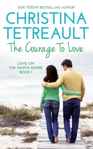 The Courage to Love - Christina Tetreault - Christina Tetreault