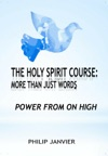 The Holy Spirit Course More Than Just Words - Power From On High
