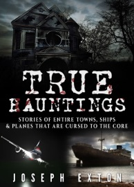 Download of True Hauntings: Stories of Entire Towns, Ships & Planes That Are Cursed to the Core PDF eBook