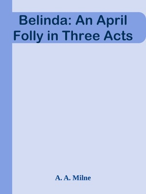 Belinda: An April Folly in Three Acts pdf Download
