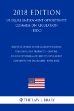 2002-05-23 Energy Conservation Program for Consumer Products - Central Air Conditioners and Heat Pumps Energy Conservation Standards - Final rule (US Energy Efficiency and Renewable Energy Office Regulation) (EERE) (2018 Edition)