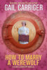 How To Marry A Werewolf: A Claw & Courtship Novella - Gail Carriger