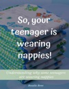 So Your Teenager Is Wearing Diapers