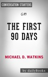 The First 90 Days Proven Strategies For Getting Up To Speed Faster And Smarter Updated And Expanded By Michael D Watkins Conversation Starters