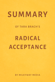 Summary of Tara Brach's Radical Acceptance by Milkyway Media