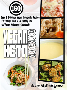 Vegan Keto Cookbook: 160 Easy & Delicious Vegan Ketogenic Recipes For Weight Loss & A Healthy Life (A Vegan Ketogenic Cookbook) ebook
