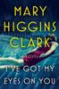 Mary Higgins Clark - I've Got My Eyes on You  artwork