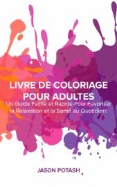 Livre De Coloriage Pour Adultes Un Guide Facile Et Rapide Pour Favoriser La Relaxation Et La Sant Au Quotidien