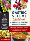 Gastric Sleeve Cookbook  Bariatric Surgery Recovery Guide 100 Healthy And Delicious Recipes For Each Stage Of Your Recovery From Weight Loss Surgery