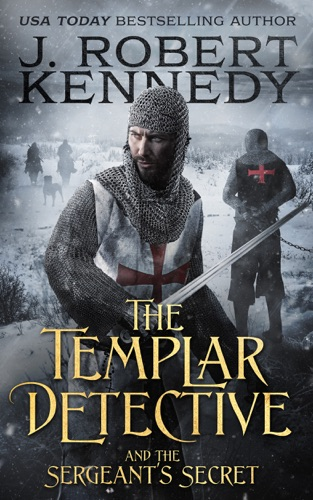 J. Robert Kennedy - The Templar Detective and the Sergeant's Secret