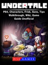 Undertale PS4 Characters Frisk Sans Tips Walkthrough Wiki Game Guide Unofficial
