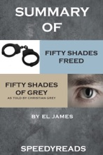 Summary of Fifty Shades Freed and Grey: Fifty Shades of Grey as Told by Christian