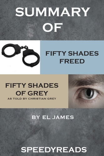 EL James - Summary of Fifty Shades Freed and Grey: Fifty Shades of Grey as Told by Christian