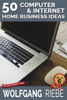 50 Computer & Internet Home Business Ideas - Wolfgang Riebe book