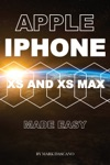 Apple Iphone Xs And Xs Max Made Easy