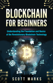 Blockchain for Beginners: Guide to Understanding the Foundation and Basics of the Revolutionary Blockchain Technology