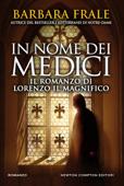 In nome dei Medici. Il romanzo di Lorenzo il Magnifico