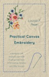 Practical Canvas Embroidery - A Handbook With Diagrams And Scale Drawings Taken From XVIIth Century Samplers And Other Sources
