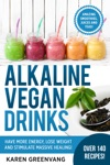 Alkaline Vegan Drinks Have More Energy Lose Weight And Stimulate Massive Healing