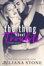 The Thing About Trouble - Juliana Stone book summary