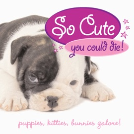 So Cute You Could Die