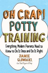 Oh Crap! Potty Training by Jamie Glowacki Book Cover