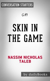 SKIN IN THE GAME: HIDDEN ASYMMETRIES IN DAILY LIFE BY NASSIM NICHOLAS TALEB: CONVERSATION STARTERS