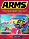 Arms Game Nintendo Switch Character Wiki Modes Play Controls Cheats Tips Game Guide Unofficial