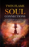 Twin Flame Soul Connections Recognizing The Split Apart The Truths And Myths Of Twin Flames Soul Love Connections Soul Mates And Karmic Relationships