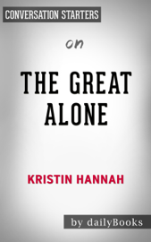 The Great Alone: by Kristin Hannah Conversation Starters book