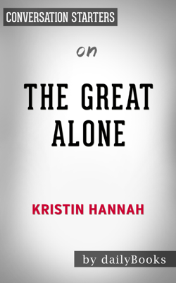 The Great Alone: by Kristin Hannah  Conversation Starters - Daily Books book