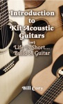 Introduction To Kit Acoustic Guitars Or Life Is ShortBuild A Guitar