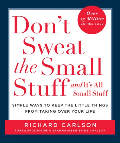 Don't Sweat the Small Stuff and It's All Small Stuff - Richard Carlson - Richard Carlson
