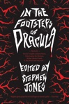 In The Footsteps Of Dracula Tales Of The Un-Dead Count