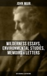 JOHN MUIR Wilderness Essays Environmental Studies Memoirs  Letters  With Original Illustrations