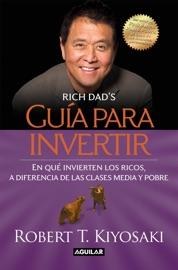 Guía para invertir - Robert T. Kiyosaki by  Robert T. Kiyosaki PDF Download