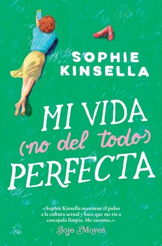 Sophie Kinsella - Mi vida (no del todo) perfecta