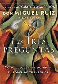 Las tres preguntas - Don Miguel Ruiz & Barbara Emrys by  Don Miguel Ruiz & Barbara Emrys PDF Download