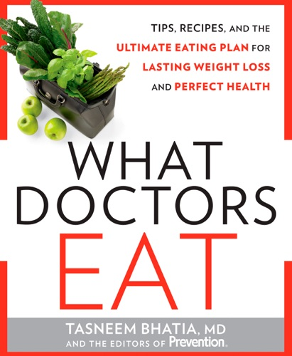 Tasneem Bhatia & The Editors of Prevention - What Doctors Eat