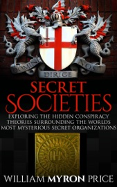 Download of Secret Societies: The Hidden Conspiracy Theories Surrounding The Worlds Most Mysterious Secret Organizations PDF eBook