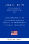 Assistance To States For The Education Of Children With Disabilities And Preschool Grants For Children With Disabilities US Department Of Education Regulation ED 2018 Edition