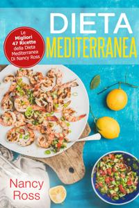 Dieta Mediterranea: Le Migliori 47 Ricette della Dieta Mediterranea Di Nancy Ross Libro Cover